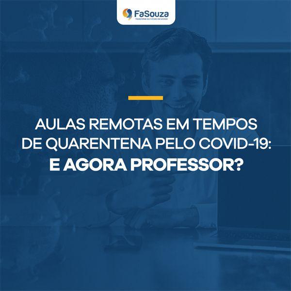 AULAS REMOTAS EM TEMPOS DE QUARENTENA PELO CORONAVÍRUS: E AGORA PROFESSOR?